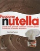 Cover of Passione Nutella. Grandi chef, premiati pasticceri e mastri gelatai travolti da un'insolita avventura