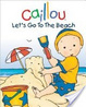 Cover of Caillou: Let's Go to the Beach
