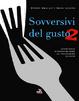 Cover of Sovversivi del gusto. Secondo viaggio fotografico nel mondo dell'enogastronomia che resiste