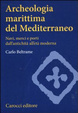 Cover of Archeologia marittima del Mediterraneo. Navi, merci e porti dall'antichità all'età moderna