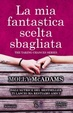 Cover of La mia fantastica scelta sbagliata