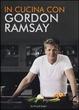 Cover of In cucina con Gordon Ramsay. Il corso definitivo per cucinare ogni giorno da vero chef