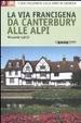Cover of La via Francigena, da Canterbury alle Alpi. 1200 chilometri sulle orme di Sigerico