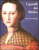 Cover of I gioielli dei Medici dal vero e in ritratto