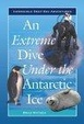 Cover of An Extreme Dive Under the Antarctic Ice