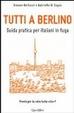 Cover of Tutti a Berlino. Guida pratica per italiani in fuga