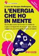 Cover of L'energia che ho in mente. Come scegliere il fornitore di elettricità e gas, districarsi tre le offerte, risparmiare denaro e tutelare l'ambiente