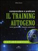 Cover of Comprendere e praticare il training autogeno. Come concentrarsi, rilassarsi, potenziarsi. Con CD Audio