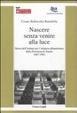 Cover of Nascere senza venire alla luce. Storia dell'Istituto per l'infanzia abbandonata della provincia di Torino 1867-1981