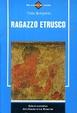 Cover of Ragazzo etrusco