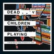 Cover of Dead Children Playing