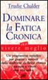 Cover of Dominare la fatica cronica per vivere meglio