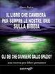 Cover of Il libro che cambierà per sempre le nostre idee sulla Bibbia. Gli dei che giunsero dallo spazio? Una ricerca per liberi pensatori