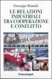 Cover of Le relazioni industriali tra cooperazione e conflitto