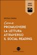 Cover of Come promuovere la lettura attraverso il social reading