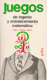 Cover of Juegos de Ingenio y Entretenimiento Matematico / Ingenious and Entertaining Mathematical Games
