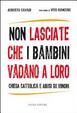 Cover of Non lasciate che i bambini vadano a loro. Chiesa cattolica e abusi su minori