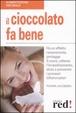 Cover of Il cioccolato fa bene. Ha un effetto rasserenante, protegge il cuore, ralllenta l'invecchiamento, aiuta a prevenire i processi infiammatori