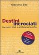 Cover of Destini incrociati. Incontri che cambiano la vita