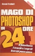 Cover of Mago di Photoshop in 24 ore