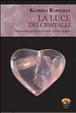 Cover of La luce dei cristalli. Trasformarsi grazie a cristalli e pietre curative