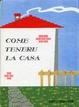 Cover of Come tenere la casa