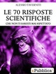 Cover of Le 70 risposte scientifiche