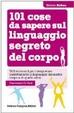 Cover of 101 cose da sapere sul linguaggio segreto del corpo