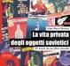 Cover of La vita privata degli oggetti sovietici