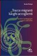 Cover of Tracce migranti e luoghi accoglienti. Sentieri pedagogici e spazi educativi