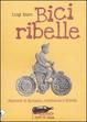 Cover of Bici ribelle. Percorsi di fantasia, resistenza e libertà