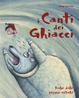 Cover of I Canti dei Ghiacci: Fiabe delle Regioni Artiche