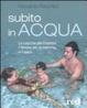 Cover of Subito in acqua. Le coccole per il bimbo, il fitness per la mamma e il papà