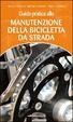 Cover of Guida pratica alla manutenzione della bicicletta da strada