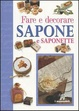 Cover of Fare e decorare sapone e saponette