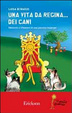 Cover of Una vita da regina... dei cani. Memorie e riflessioni di una persona Asperger