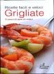 Cover of Grigliate: ricette facili e veloci