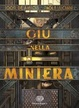 Cover of Giù nella miniera