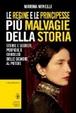 Cover of Le regine e le principesse più malvagie della storia