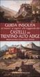 Cover of Guida insolita ai misteri, ai segreti, alle leggende e alle curiosità dei castelli del Trentino-Alto Adige