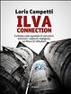 Cover of Ilva connection. Inchiesta sulla ragnatela di corruzioni, omissioni, colpevoli negligenze, sui Riva e le istituzioni