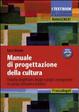 Cover of Manuale di progettazione della cultura. Filosofia progettuale, design e project management in campo culturale e artistico