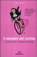 Cover of Il mestiere del ciclista. Una vita in bicicletta, curiosità, esperienze e consigli