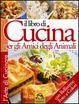 Cover of Il libro di cucina per gli amici degli animali