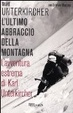 Cover of L'ultimo abbraccio della montagna. L'avventura estrema di Karl Unterkircher