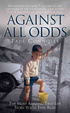 Cover of Against All Odds: The Most Amazing True Life Story You'll Ever Read