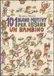 Cover of 101 buoni motivi per essere un bambino
