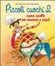 Cover of Piccoli cuochi 2. Nuove ricette per mamma e papà