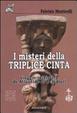 Cover of I misteri della triplice cinta. Viaggio iniziatico da Atlantide ai Templari
