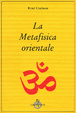 Cover of La metafisica orientale